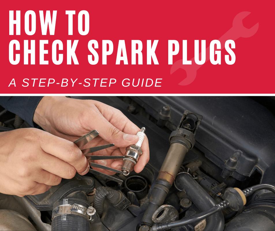 How to Check A Spark Plug?