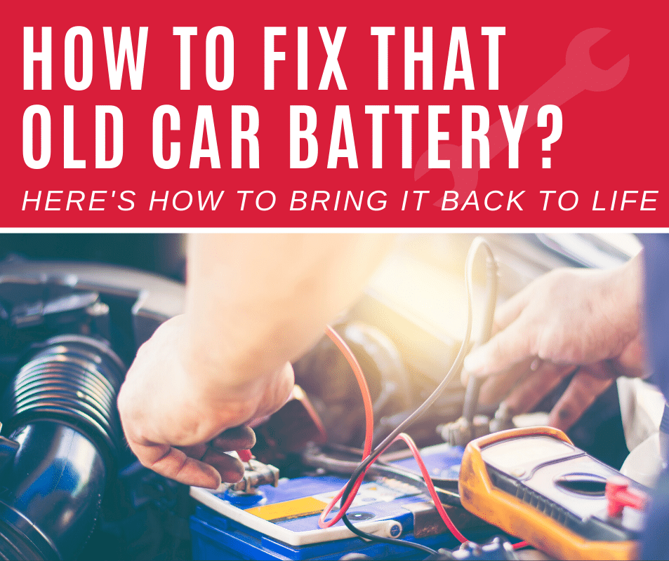 How to Fix That Old Car Batter? Here's how to Bring it Back to Life