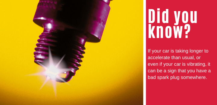 Did you know: If your car is taking longer to accelerate than usual, or even if your car is vibrating, it can be a sign that you have a bad spark plug somewhere.