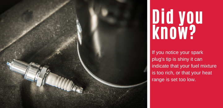 Did you know: If you notice your spark plug's tip is shiny it can indicate that your fuel mixture is too rich, or that your heat range is set too low.