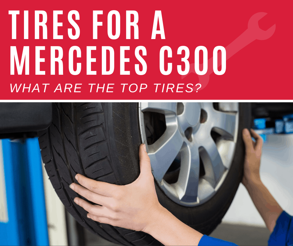 Top 5 Best Tires For Mercedes-Benz c300