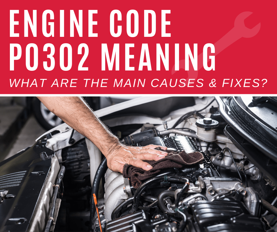 Engine Code p0302 Meaning, Causes, Fixes (5 Steps)