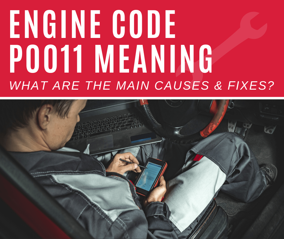 Engine Code p0011 Meaning, Causes, Fixes