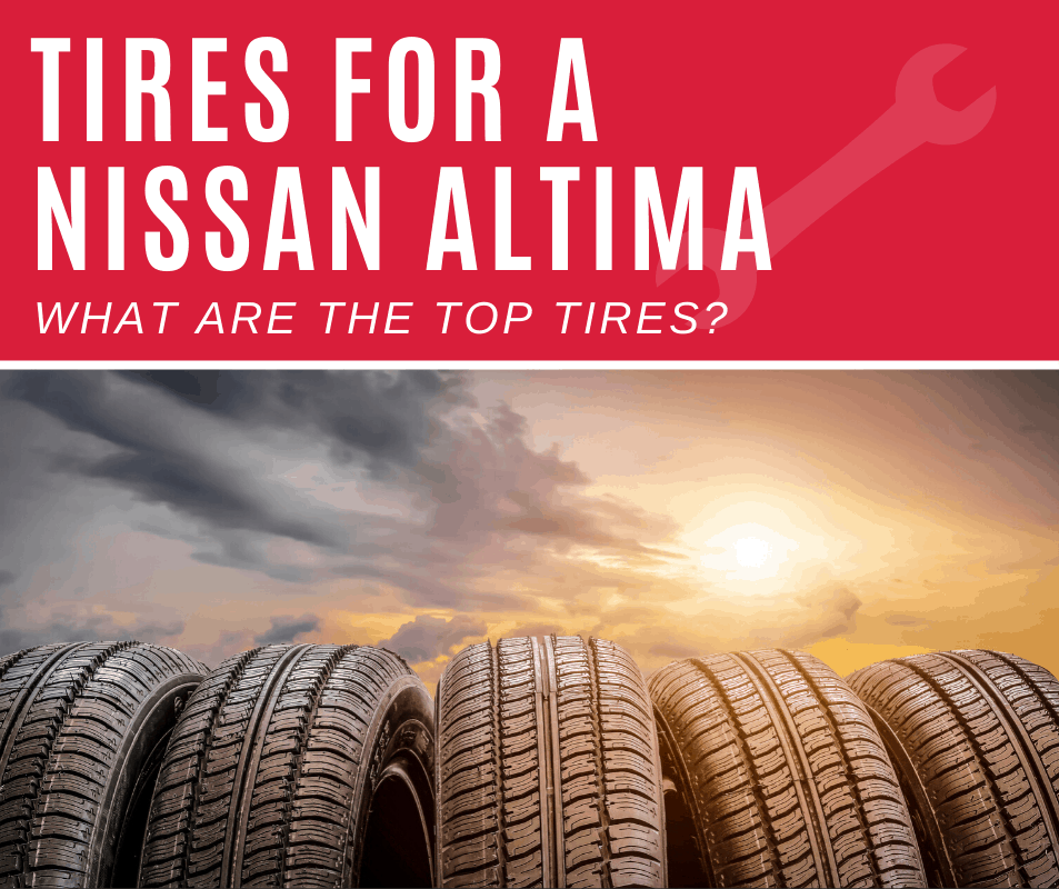 Top 5 Best Tires For Nissan Altima