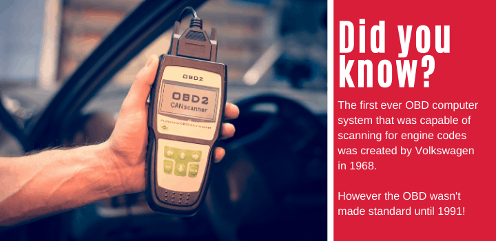 Did you know: The first ever OBD computer system that was capable of scanning for engine codes was created by Volkswagen in 1968. However the OBD wasn't made standard until 1991!