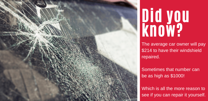Did you know: The average car owner will pay $214 to have their windshield repaired. Sometimes that number can be as high as $1000! Which is all the more reason to see if you can repair it yourself.