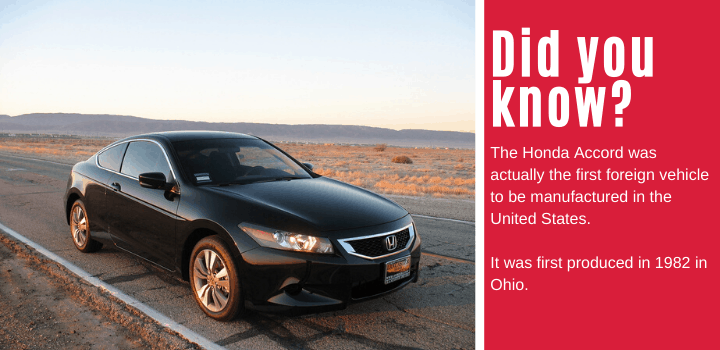 Did you know: The Honda Accord was actually the first foreign vehicle to be manufactured in the United States. It was first produced in 1982 in Ohio.