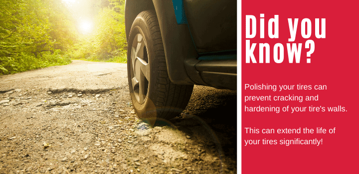 Did you know: Polishing your tires can prevent cracking and hardening of your tire's walls.  This can extend the life of your tires significantly!