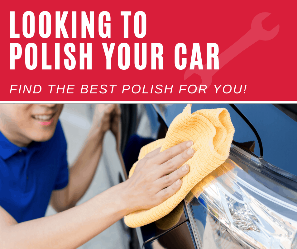 Looking to polish your car? Find the best polish product for you!