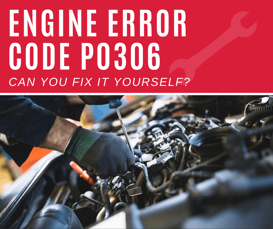 Engine Code p0306 Meaning, Causes, Fixes (5 Steps)
