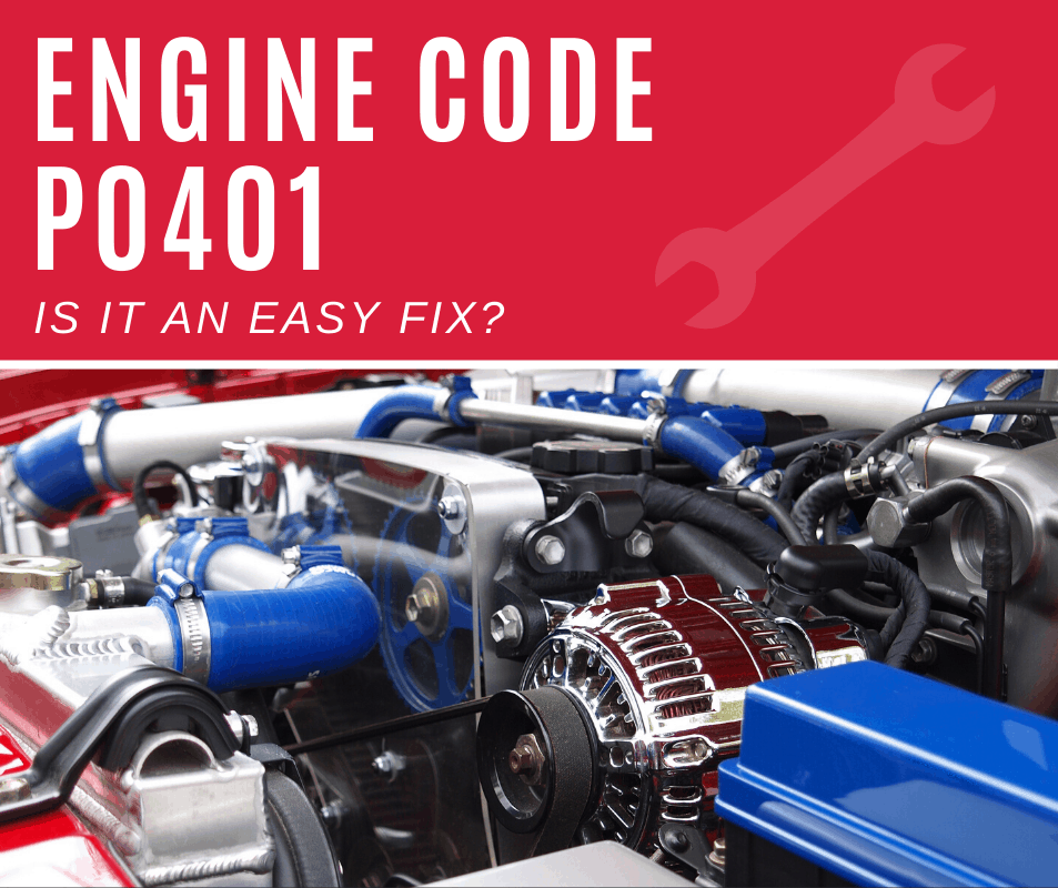 Engine Code p0401 Meaning, Causes, Fixes (4 Step Repair Guide)