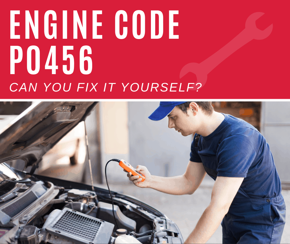 Engine Code p0456 Meaning, Causes, Fixes (5 Step Guide)