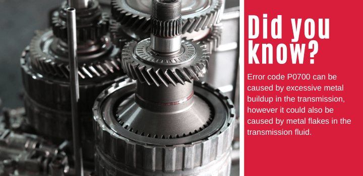 Did you know: Error code P0700 can be caused by excessive metal buildup in the transmission, however it could also be caused by metal flakes in the transmission fluid.