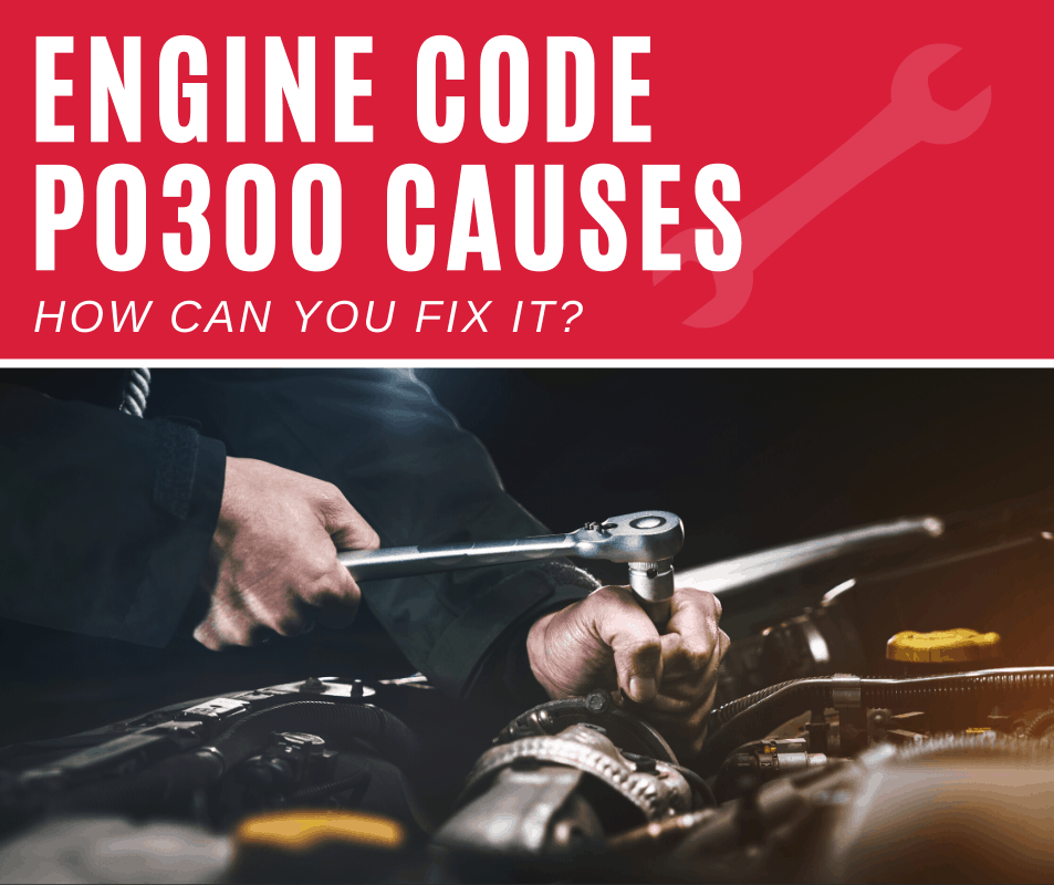 Engine Code p0300 Meaning, Causes, Fixes (5 Steps)