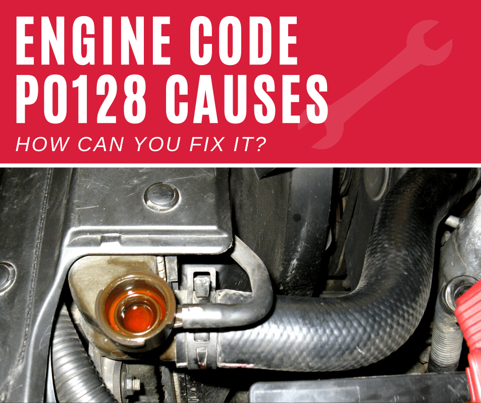 Engine Code p0128 Meaning, Causes, Fixes (3 Steps)