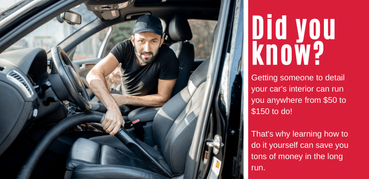 Did you know: Getting someone to detail your car's interior can run you anywhere from $50 to $150 to do! That's why learning how to do it yourself can save you tons of money in the long run.